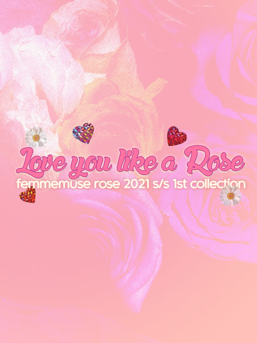 """""""Love you like a Rose"""" FEMMEMUSE ROSE 21 S/S COLLECTION"""