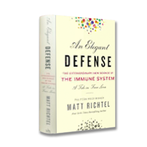An Elegant Defense: The Extraordinary New Science of the Immune System: A Tale in Four Lives, by Matt Richtel